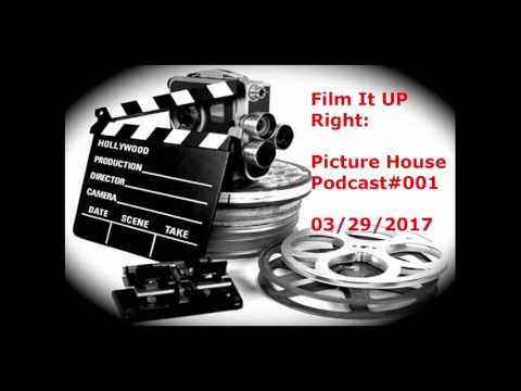 Film It Up Right - Picture House Podcast - 001