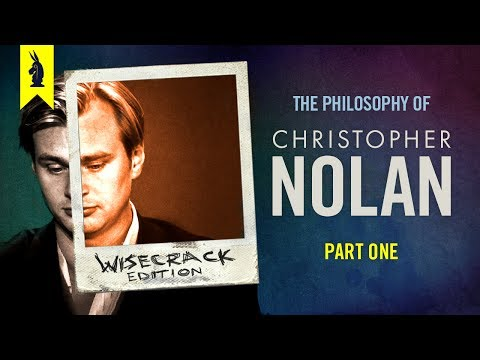 The Philosophy of Christopher Nolan Part 1 – Wisecrack Edition
