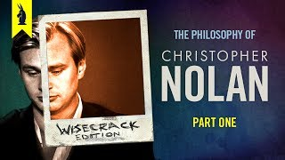 The Philosophy of Christopher Nolan Part 1 Wisecrack Edition