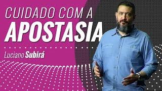 CUIDADO COM A APOSTASIA - Luciano Subirá