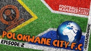 FM19 Polokwane City – High Profile Backroom Signings - #RiseAndShine – Ep2 - FOOTBALL MANAGER 2019