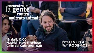 Encuentro de Pablo Iglesias con la gente contra el maltrato animal