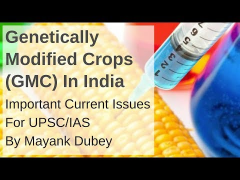 Genetically Modified Crops (GMC) In India - Important Current Issues For UPSC/IAS By Mayank Dubey