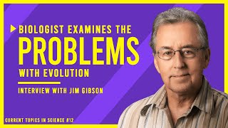 Biologist Examines the Problems with Evolution and Appeals to Reason | Interview with Jim Gibson