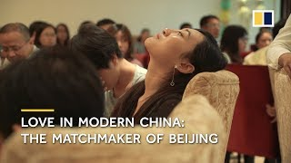 Love in modern China: The matchmaker of Beijing
