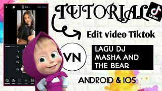 TUTORIAL EDIT VIDEO TIKTOK LAGU DJ MASHA AND THE BEAR   Apk VN   DI ANDROID/IOS