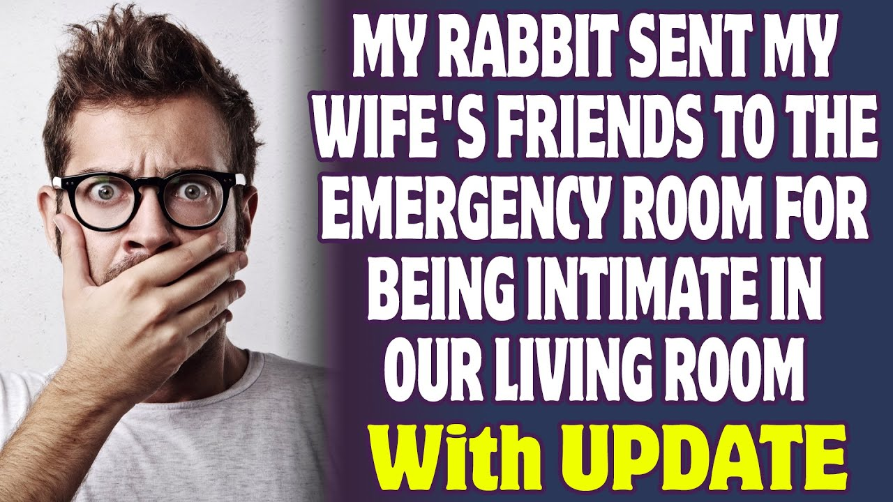 My Rabbit Sent My Wife's Friends To The ER For Being Intimate In Our Living Room | Reddit Stories