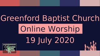 Greenford Baptist Church Sunday Worship (Online) - 19 July 2020