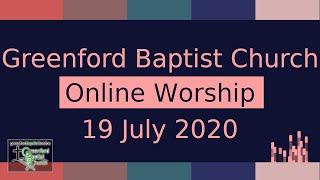 Greenford Baptist Church Sunday Worship (live-streamed) - 19 July 2020