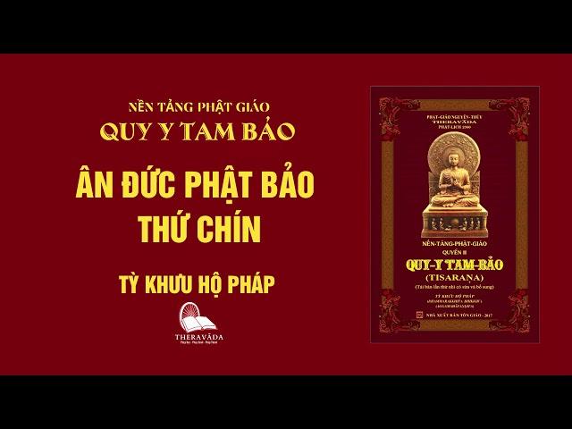 06. Ân Đức Phật Bảo Thứ Chín - Tỳ Khưu Hộ Pháp - QUY Y TAM BẢO