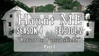 Parsonsfield Seminary Revisited - Haunt ME - S4:E2 - Part 1