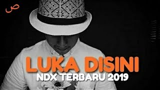 NDX A.K.A TERBARU 2019 - LUKA DISINI ( Video Lyrics Cover )