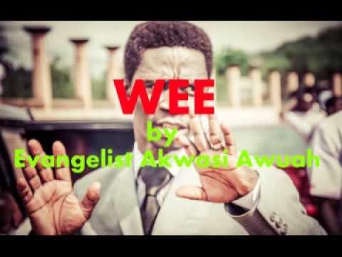 WEE by EVANGELIST AKWASI AWUAH