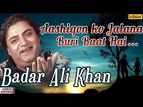 Aashiqon Ko Jalana Buri Baat Hai | Badar Ali Khan | Superhit Romantic Qawwalis | AUDIO JUKEBOX