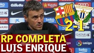 Barcelona 2-1 Leganés | RP completa de Luis Enrique