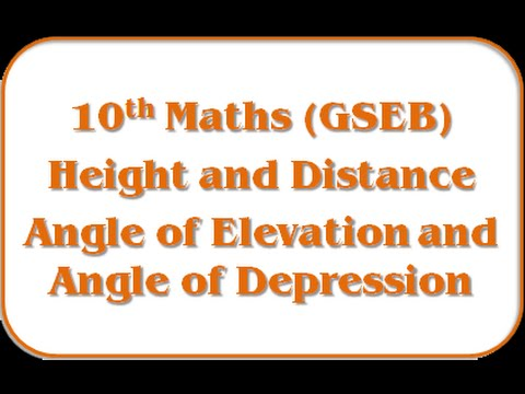 Angle of Elevation and Angle of Depression – Std 10th Maths(GSEB)