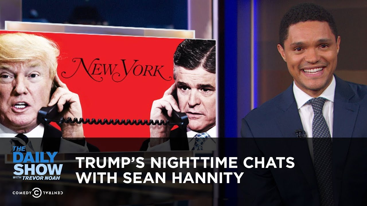 trump-s-nighttime-chats-with-sean-hannity-the-daily-show