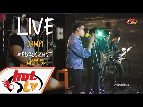 (LIVE) JAMPI - HAEL HUSAINI X FLOOR 88 : FB ROCK HOT