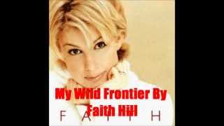 My Wild Frontier By Faith Hill *Lyrics in description*