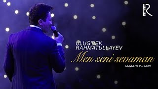 Ulug Bek Rahmatullayev Men Seni Sevaman Улугбек Рхматуллаев Мен сени севаман Concert Version