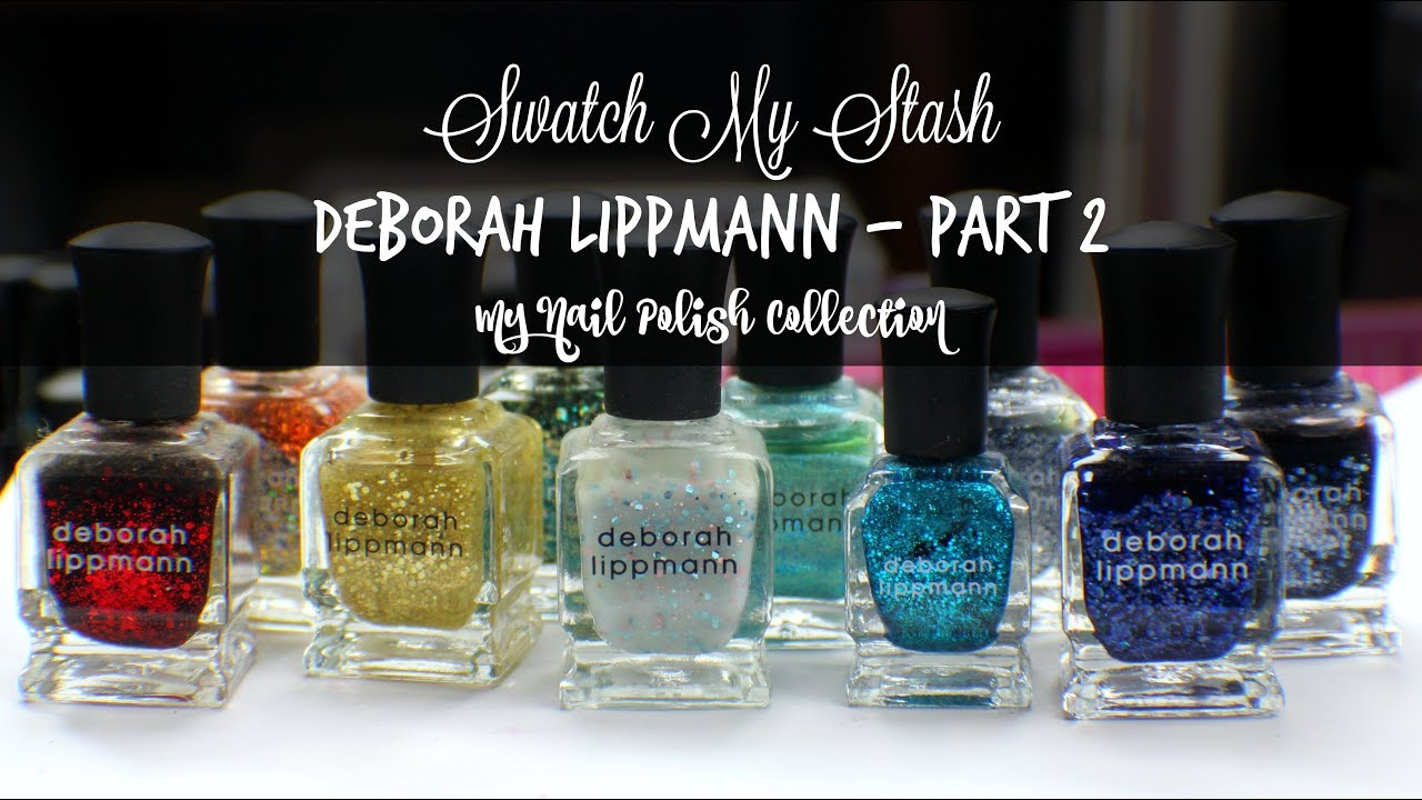 Swatch My Stash - Deborah Lippmann Part 2 | My Nail Polish ...