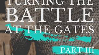 "This Sunday: ""Turning The Battle At The Gate - Part 3"