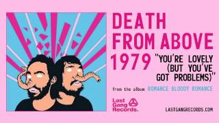 Death From Above 1979 - You're Lovely (But You've Got Problems)