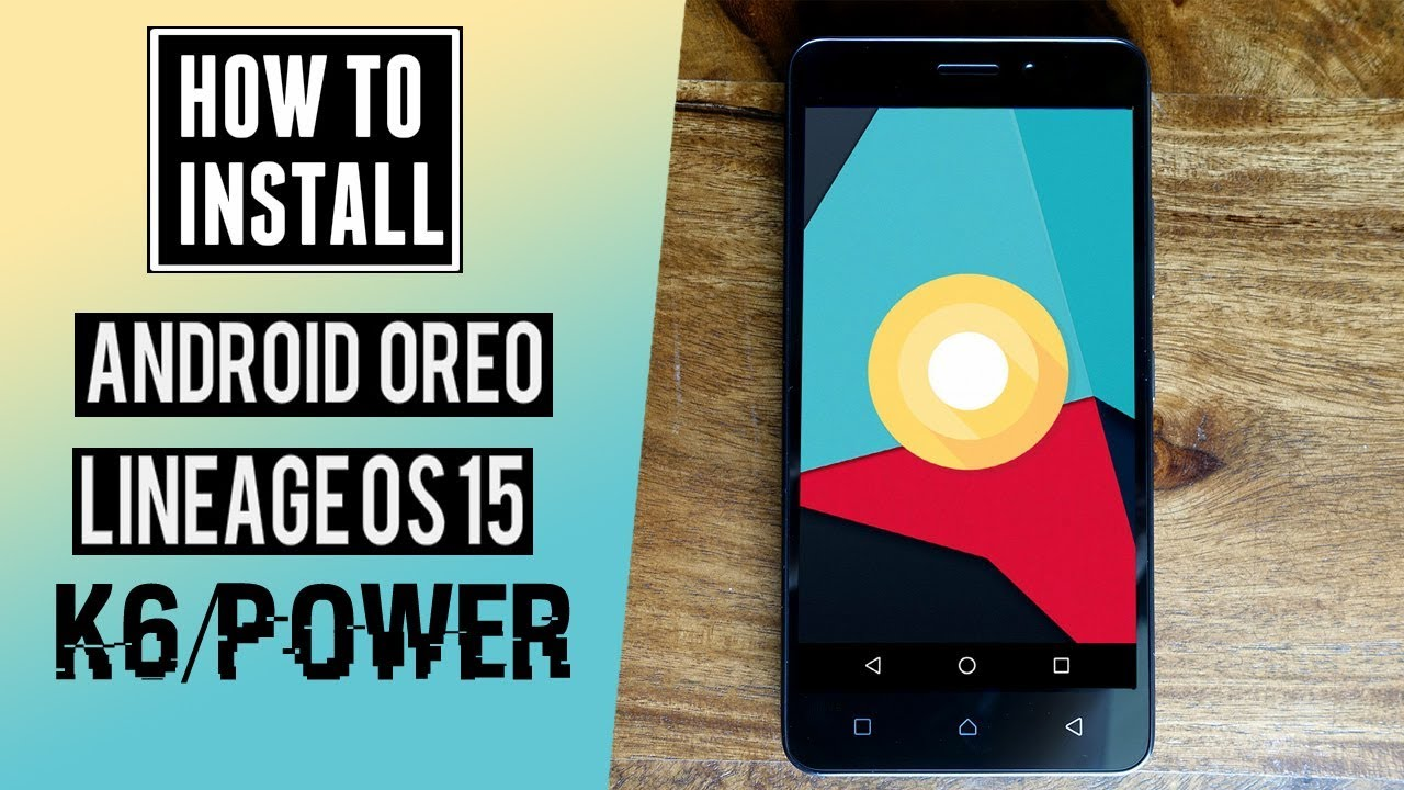 Lenovo K6/K6 Power Android 8 0 Oreo (LineageOS 15) Update | How to Install  Guide