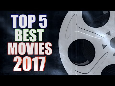 The Top 5 BEST Movies of 2017!