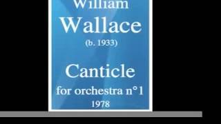 William Wallace (b. 1933) : Canticle for orchestra n°1 (1978)