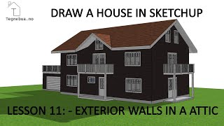 THE SKETCHUP PROCESS to draw a house - Lesson 11 -  Create exterior walls of a attic