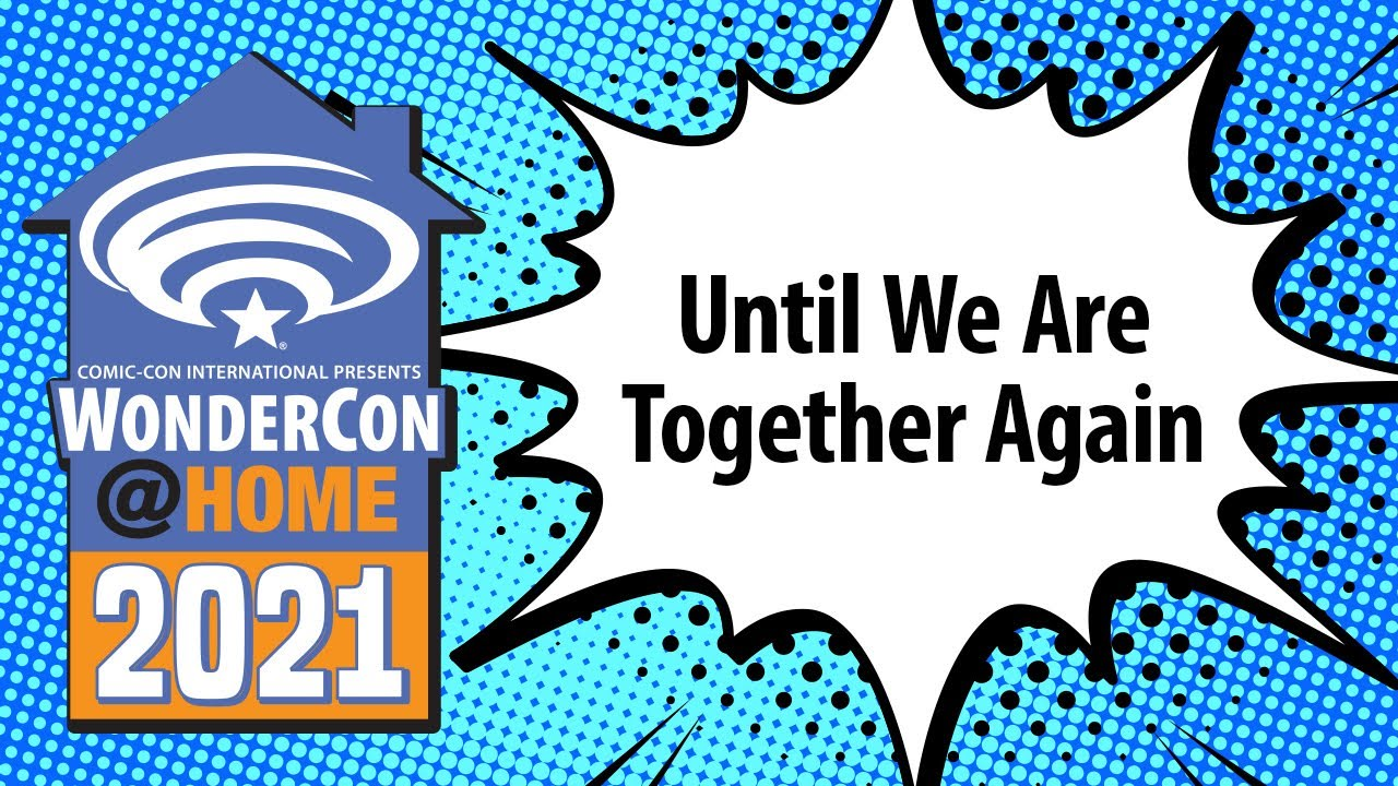 Until We Are Together Again | WonderCon@Home 2021