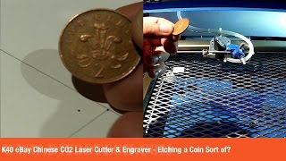 K40 eBay Chinese CO2 Laser Cutter & Engraver -  Etching a Coin Sort of?