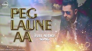 Peg Laune AA (Full Audio Song) | Gippy Grewal  & Aman Hayer | Latest Punjabi Song 2016