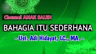 Download BAHAGIA ITU SEDERHANA  - UST ADI HIDAYAT LC., MA. l Ceramah 1 menit l kajian singkat l kultum l UAH