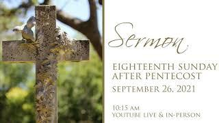 Sermon, 18th Sunday After Pentecost, September 26, 2021