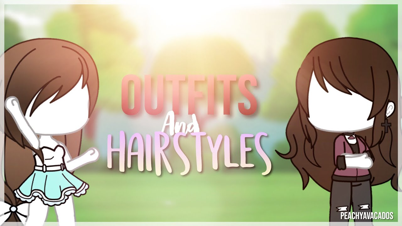 Outfit Hairstyle Ideas Girls Gacha Life Youtube