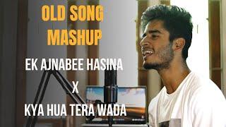 OLD SONGS MASHUP | Ek Ajnabee Hasina x Kya Hua Tera Wada ( Mashup by Imdad Hussain) | whoimdad