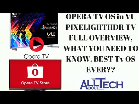 Opera TV Os -  Full Overview, What you need to know , best TV Os ever?  in Vu PixelightHDR TV 2017 Mp3