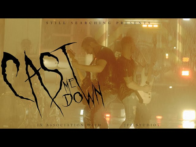 Still Searching - Cast Me Down (Official Music Video)