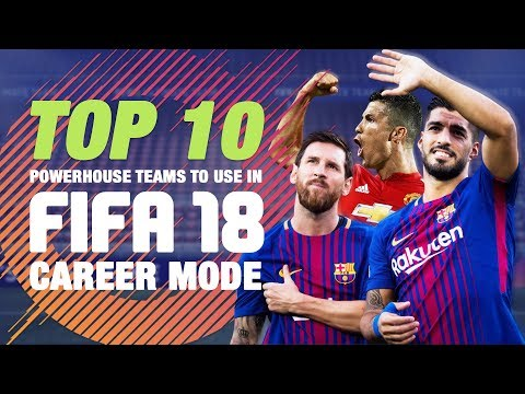 Top 10 Powerhouse Teams To Use In FIFA 18 Career Mode