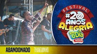 Thiaguinho - Abandonado (Festival 20 anos de Alegria)