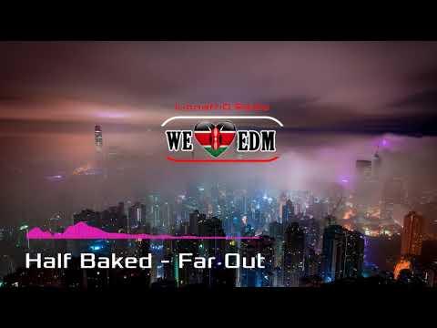 Half Baked - Far Out 【Kenyan EDM】