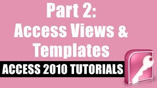 Microsoft Access 2010 Tutorial for Beginners - Part 2 - The Basics of Using Access, Views, Templates
