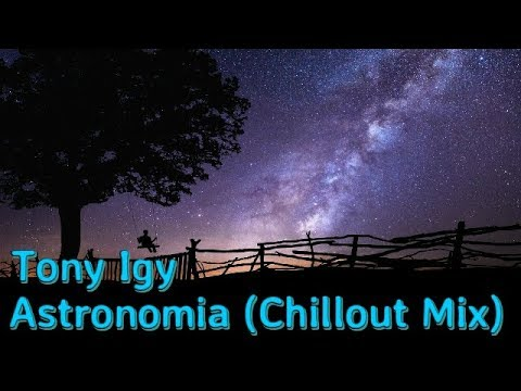 Tony Igy -  Astronomia (Chillout Mix) | Relax Music