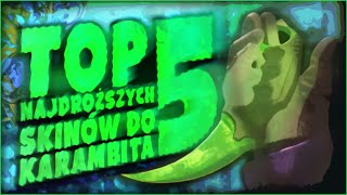 TOP 5 NAJDROŻSZYCH SKINÓW DO...KARAMBITA! (+KONKURS!)