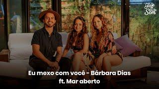 Baixar Hoje Vai Ter Som   Eu Mexo Com Você - Bárbara Dias feat. Mar Aberto