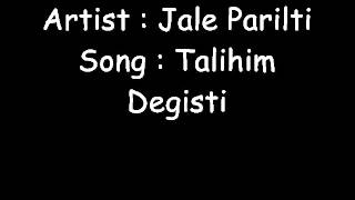 Jale Parilti - Talihim Degisti