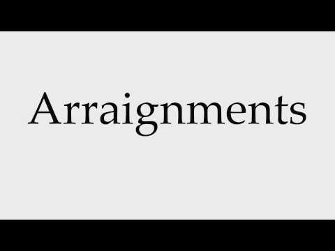 How to Pronounce Arraignments