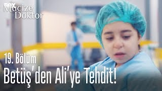Betüş'den Ali'ye büyük tehdit! - Mucize Doktor 19. Bölüm
